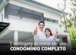 5 vantagens de morar em um condomínio completo