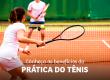 Conheça os benefícios da prática do tênis