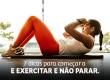7 dicas para começar a se exercitar e não parar