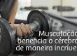 Musculação beneficia o cérebro de maneira incrível